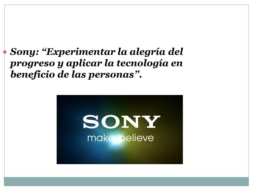 Sony: Experimentar la alegría del progreso y aplicar la tecnología en beneficio de las personas.