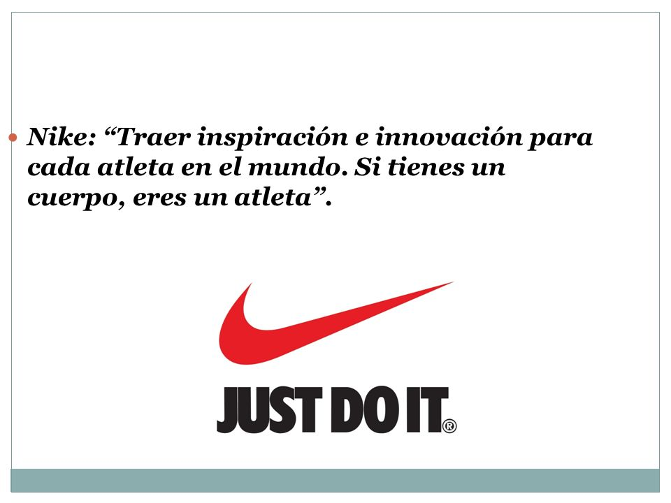 Nike: Traer inspiración e innovación para cada atleta en el mundo. Si tienes un cuerpo, eres un atleta.