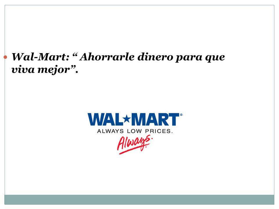 Wal-Mart: Ahorrarle dinero para que viva mejor.