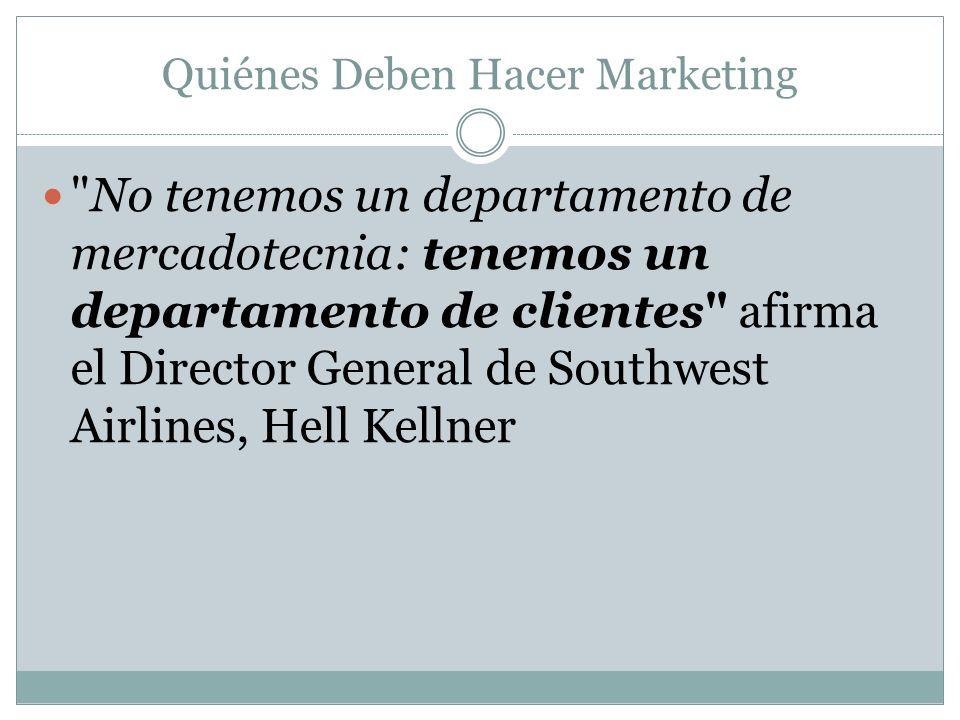 Quiénes Deben Hacer Marketing No tenemos un departamento de mercadotecnia: tenemos un departamento de clientes afirma el Director General de Southwest Airlines, Hell Kellner
