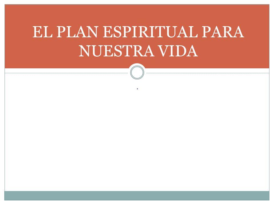 . EL PLAN ESPIRITUAL PARA NUESTRA VIDA