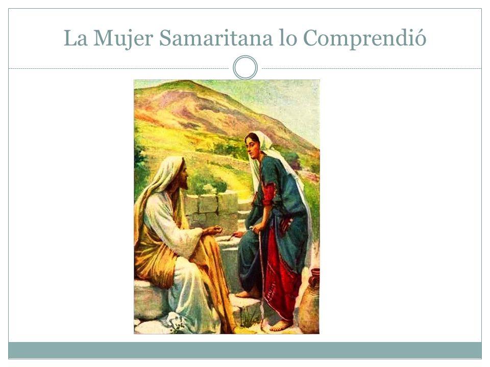 La Mujer Samaritana lo Comprendió