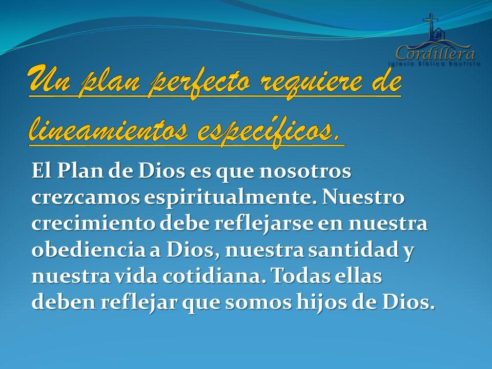 El Plan de Dios es que nosotros crezcamos espiritualmente. Nuestro crecimiento debe reflejarse en nuestra obediencia a Dios, nuestra santidad y nuestr