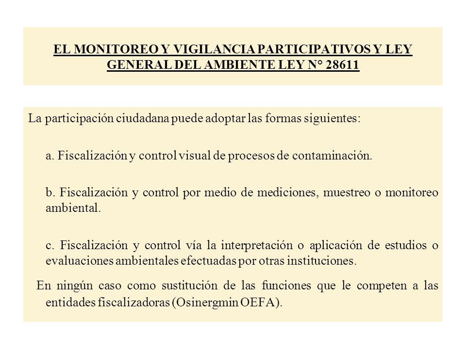 EL MONITOREO Y VIGILANCIA PARTICIPATIVOS Y LEY GENERAL DEL AMBIENTE LEY N° 28611 La participación ciudadana puede adoptar las formas siguientes: a.