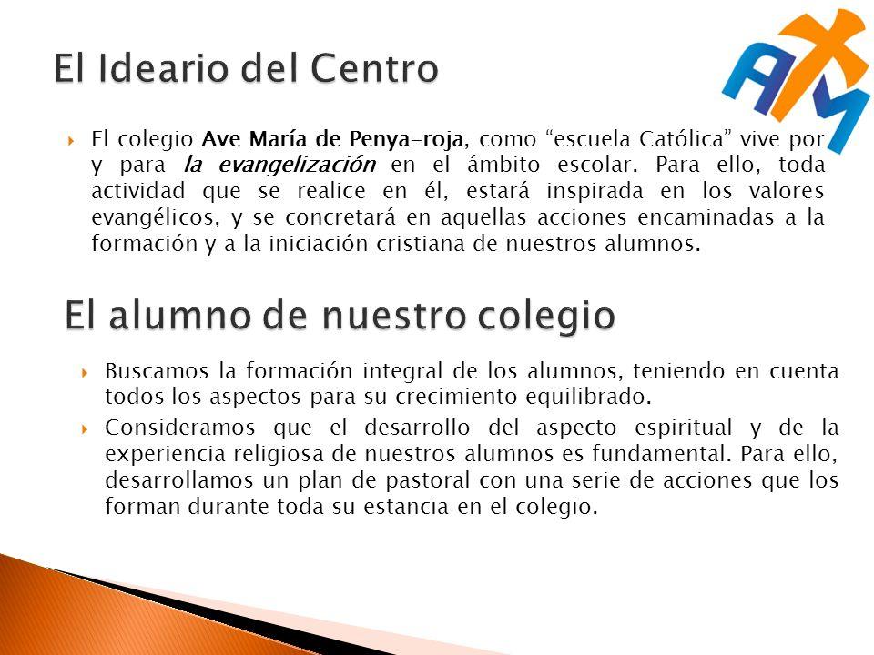 El colegio Ave María de Penya-roja, como escuela Católica vive por y para la evangelización en el ámbito escolar. Para ello, toda actividad que se rea