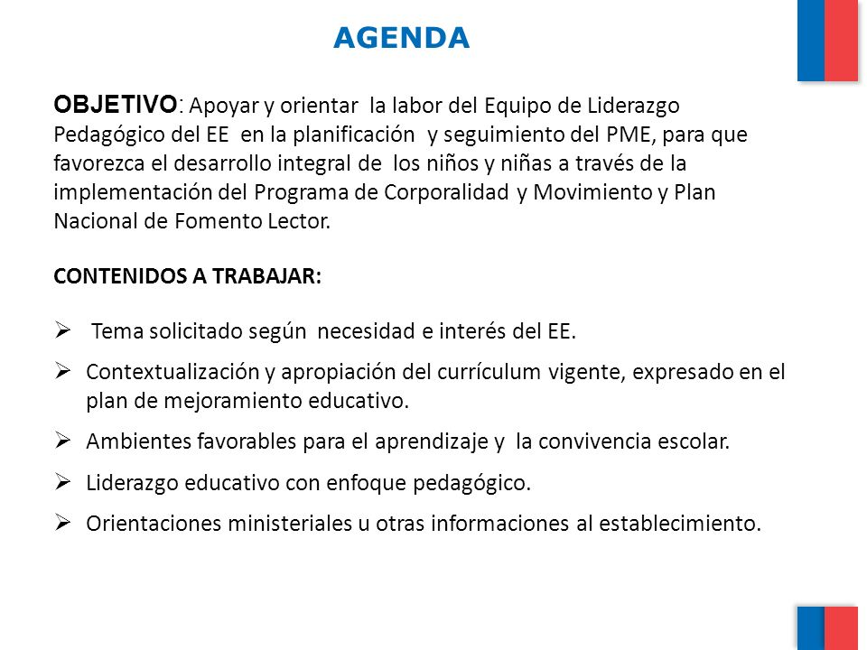 AGENDA OBJETIVO: Apoyar y orientar la labor del Equipo de Liderazgo Pedagógico del EE en la planificación y seguimiento del PME, para que favorezca el