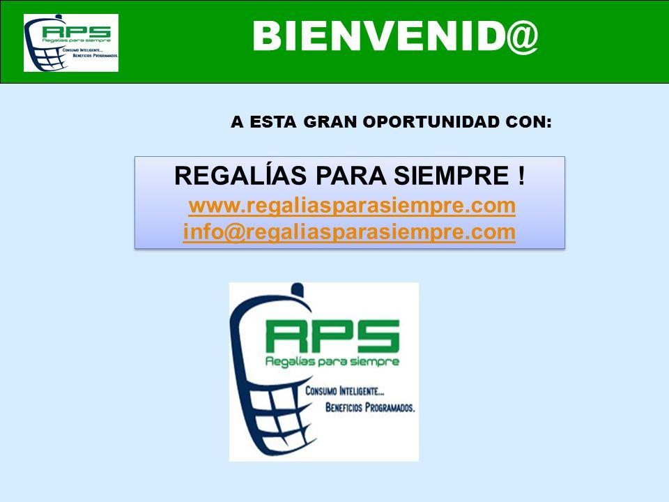 A ESTA GRAN OPORTUNIDAD CON: REGALÍAS PARA SIEMPRE ! www.regaliasparasiempre.com info@regaliasparasiempre.com REGALÍAS PARA SIEMPRE ! www.regaliaspara