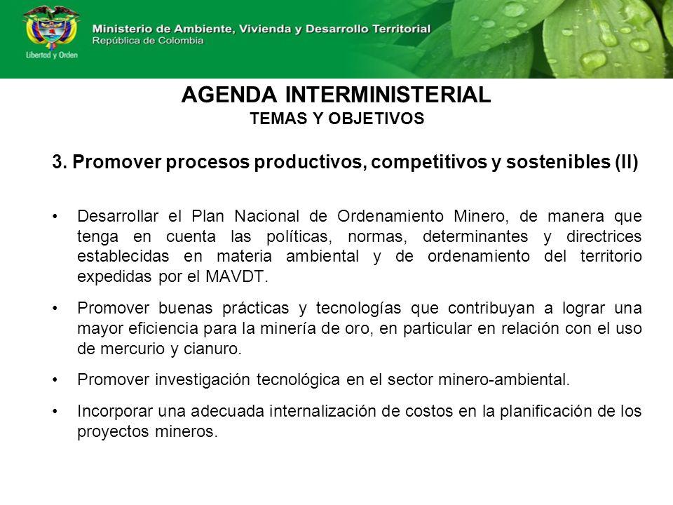 3. Promover procesos productivos, competitivos y sostenibles (II) Desarrollar el Plan Nacional de Ordenamiento Minero, de manera que tenga en cuenta l