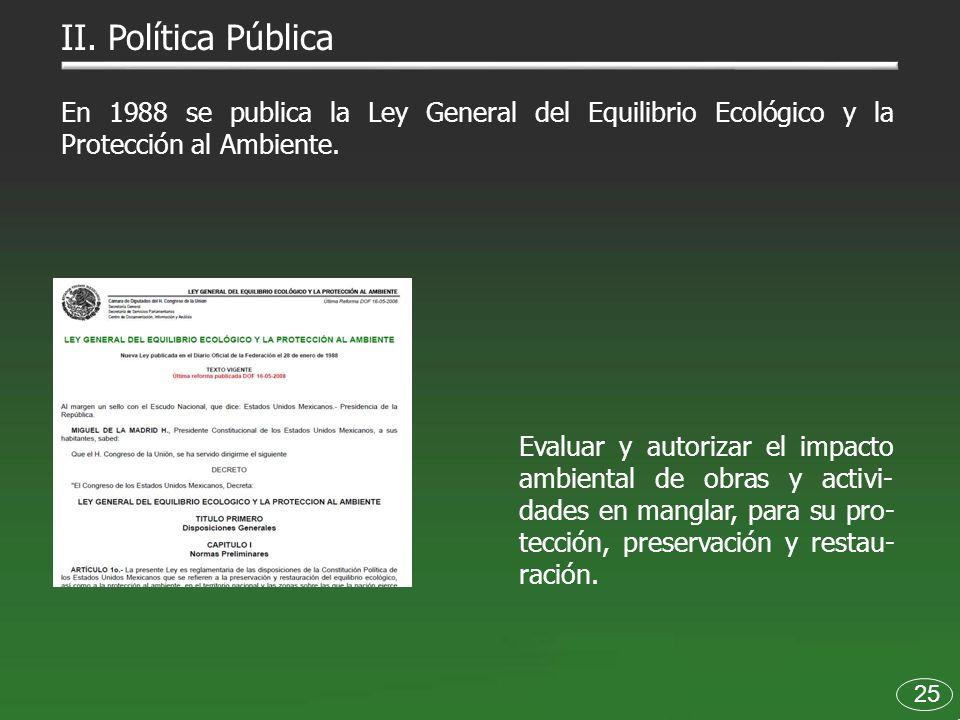 25 En 1988 se publica la Ley General del Equilibrio Ecológico y la Protección al Ambiente. Evaluar y autorizar el impacto ambiental de obras y activi-