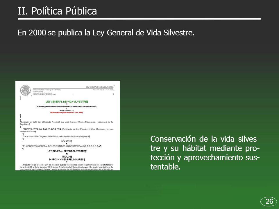 26 En 2000 se publica la Ley General de Vida Silvestre. Conservación de la vida silves- tre y su hábitat mediante pro- tección y aprovechamiento sus-
