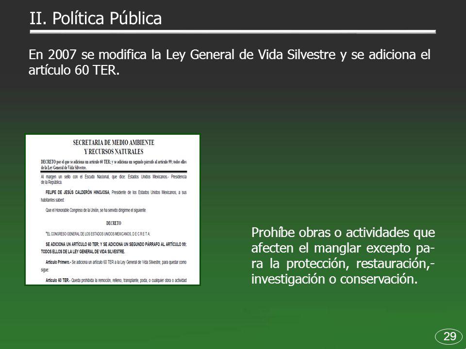 En 2007 se modifica la Ley General de Vida Silvestre y se adiciona el artículo 60 TER. 29 II. Política Pública Prohíbe obras o actividades que afecten