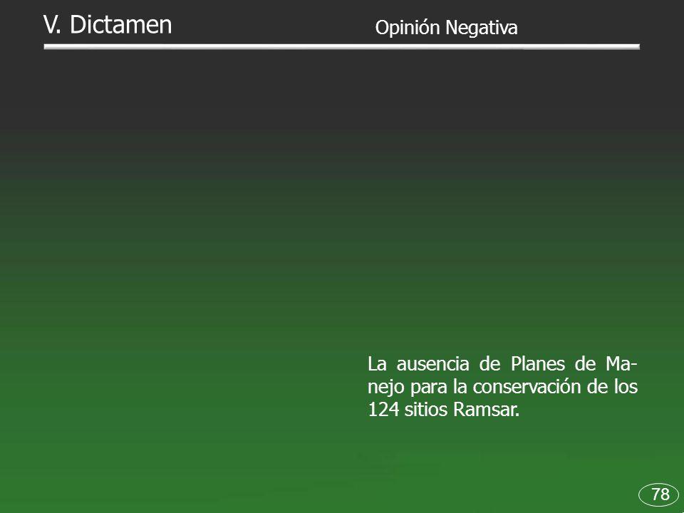 78 La ausencia de Planes de Ma- nejo para la conservación de los 124 sitios Ramsar. Opinión Negativa V. Dictamen