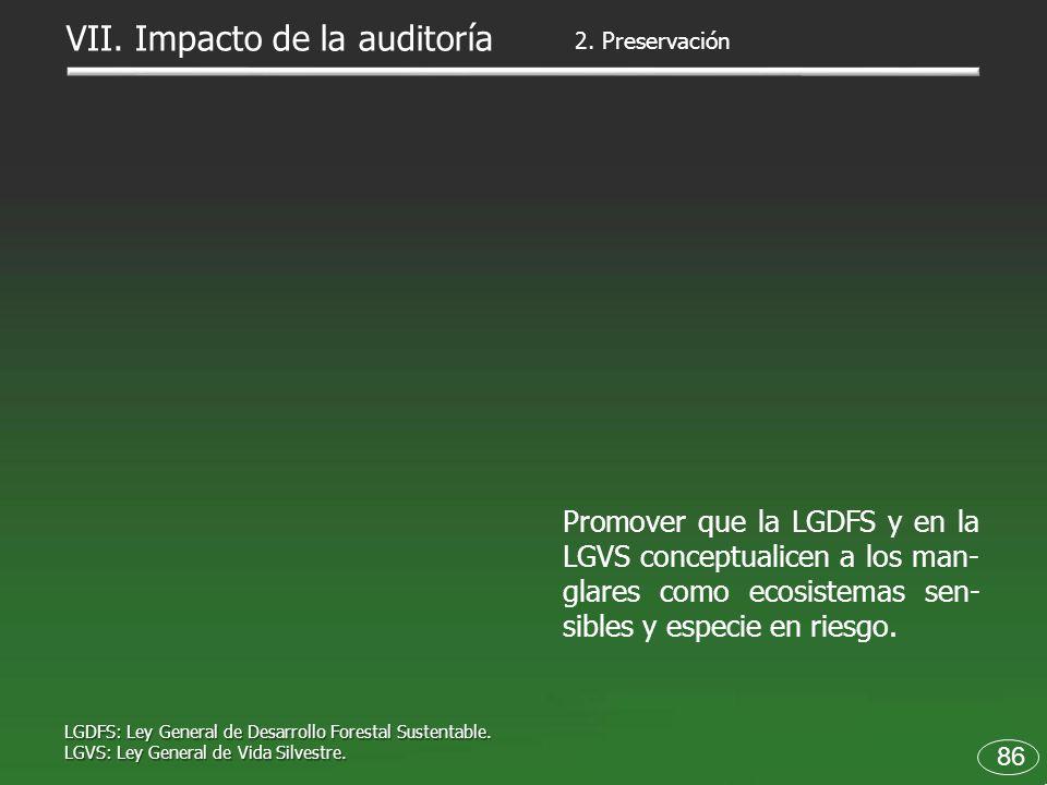 86 Promover que la LGDFS y en la LGVS conceptualicen a los man- glares como ecosistemas sen- sibles y especie en riesgo. LGDFS: Ley General de Desarro