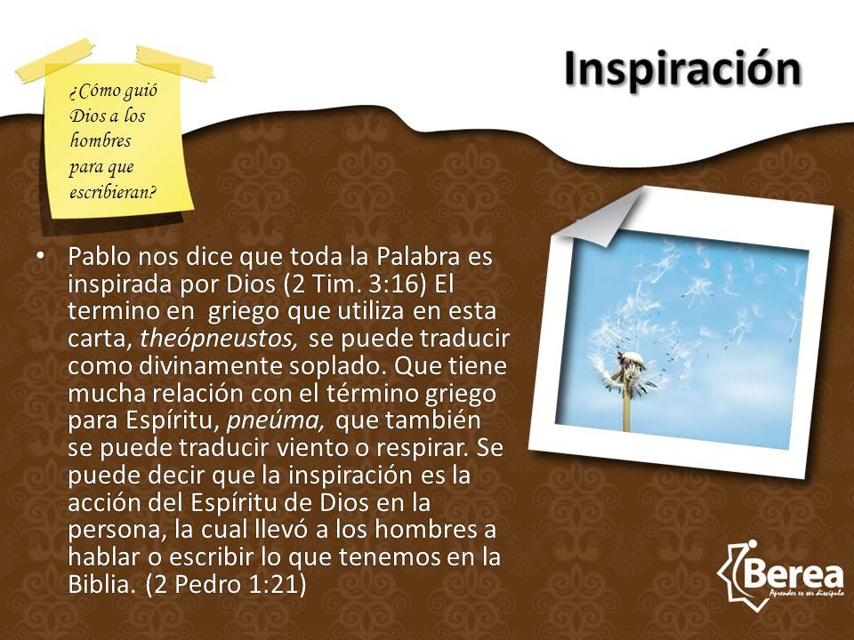 Pablo nos dice que toda la Palabra es inspirada por Dios (2 Tim. 3:16) El termino en griego que utiliza en esta carta, theópneustos, se puede traducir