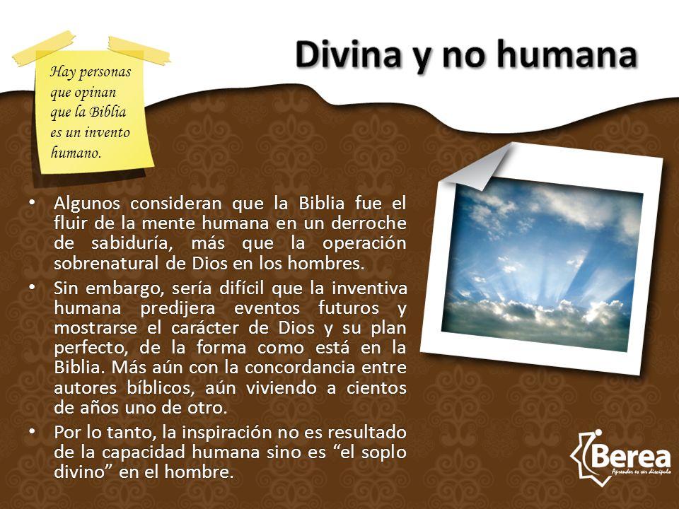 Algunos consideran que la Biblia fue el fluir de la mente humana en un derroche de sabiduría, más que la operación sobrenatural de Dios en los hombres.
