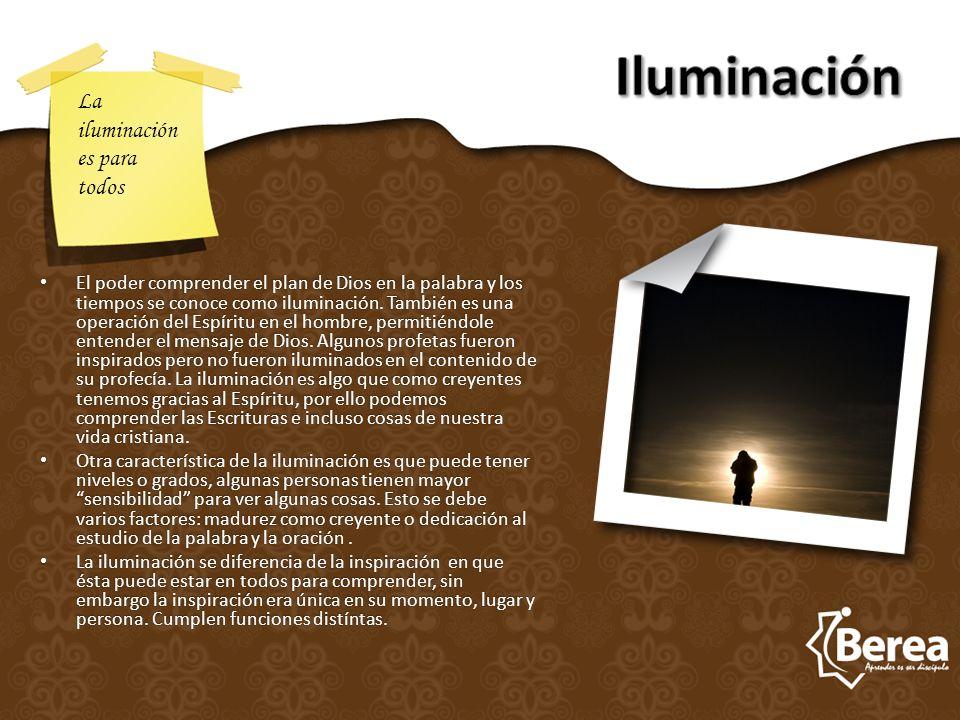 El poder comprender el plan de Dios en la palabra y los tiempos se conoce como iluminación. También es una operación del Espíritu en el hombre, permit