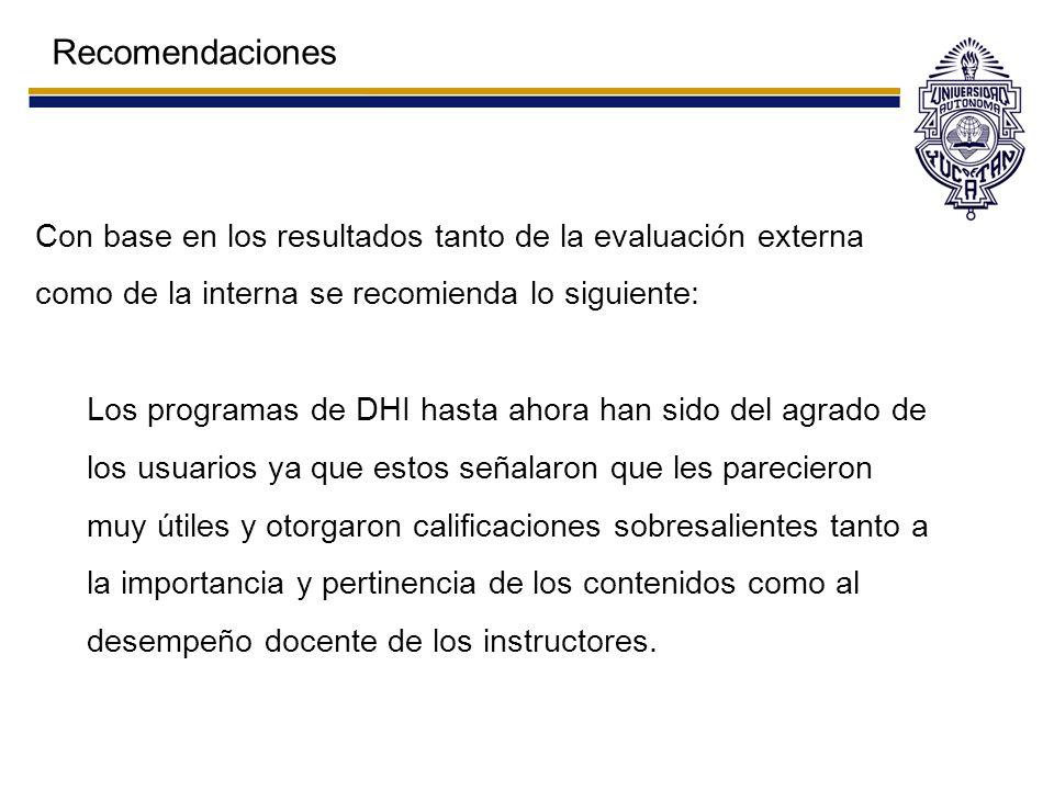 Con base en los resultados tanto de la evaluación externa como de la interna se recomienda lo siguiente: Los programas de DHI hasta ahora han sido del