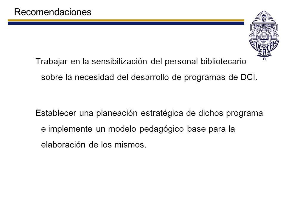 Trabajar en la sensibilización del personal bibliotecario sobre la necesidad del desarrollo de programas de DCI. Establecer una planeación estratégica