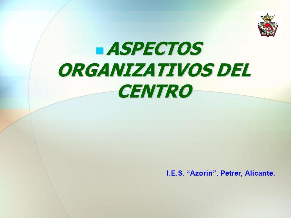 ASPECTOS ORGANIZATIVOS DEL CENTRO ASPECTOS ORGANIZATIVOS DEL CENTRO I.E.S. Azorín. Petrer, Alicante.