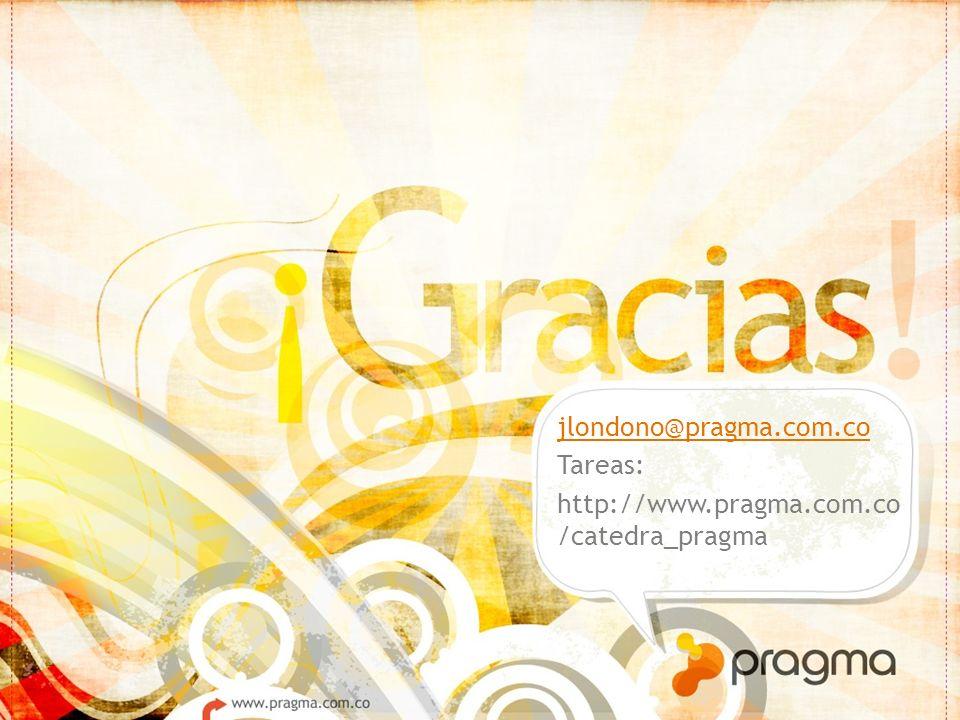 jlondono@pragma.com.co Tareas: http://www.pragma.com.co /catedra_pragma