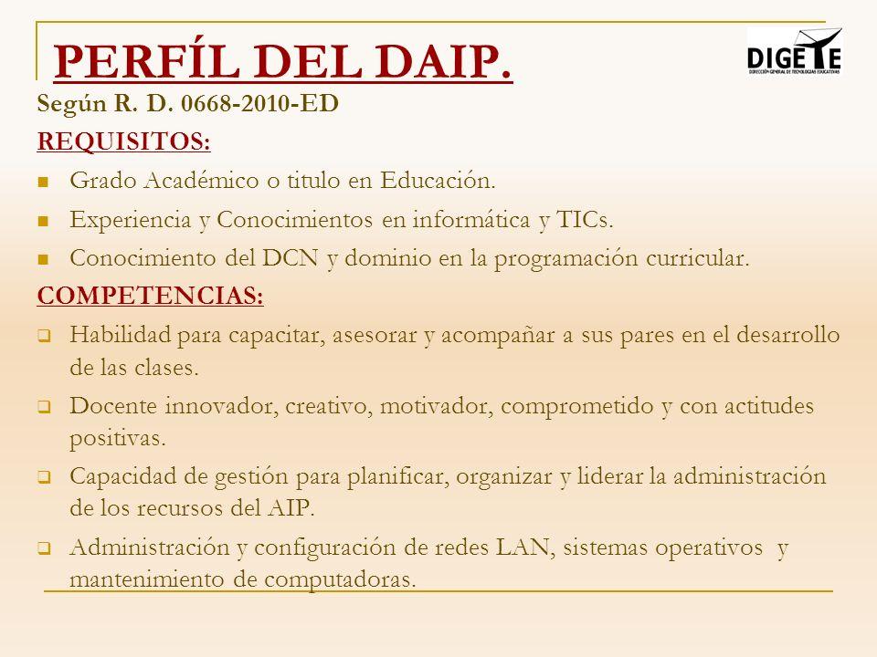 Según R. D. 0668-2010-ED REQUISITOS: Grado Académico o titulo en Educación. Experiencia y Conocimientos en informática y TICs. Conocimiento del DCN y