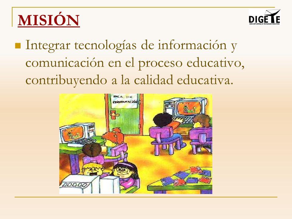 MISIÓN Integrar tecnologías de información y comunicación en el proceso educativo, contribuyendo a la calidad educativa.