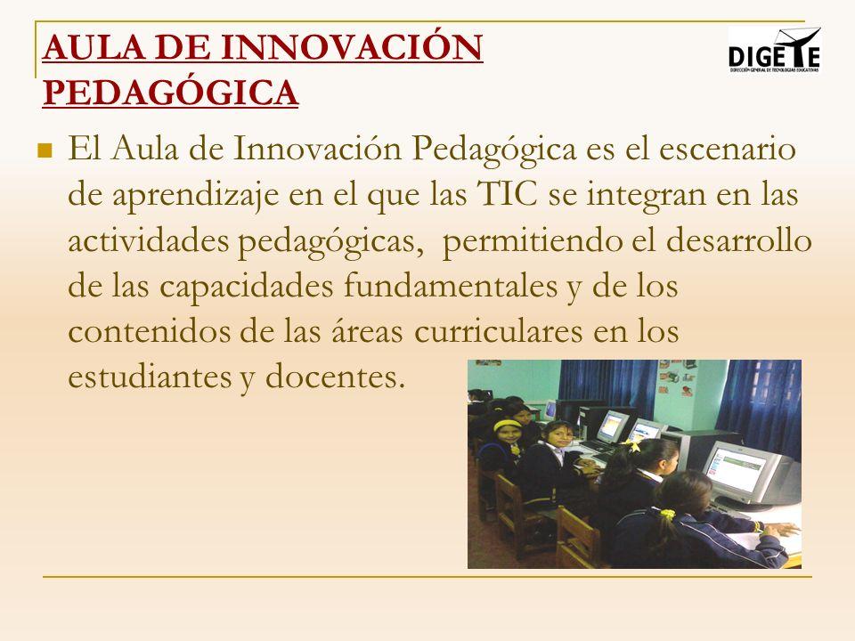 AULA DE INNOVACIÓN PEDAGÓGICA El Aula de Innovación Pedagógica es el escenario de aprendizaje en el que las TIC se integran en las actividades pedagóg