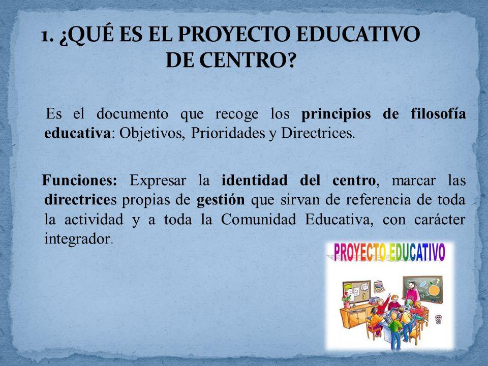Es el documento que recoge los principios de filosofía educativa: Objetivos, Prioridades y Directrices. Funciones: Expresar la identidad del centro, m