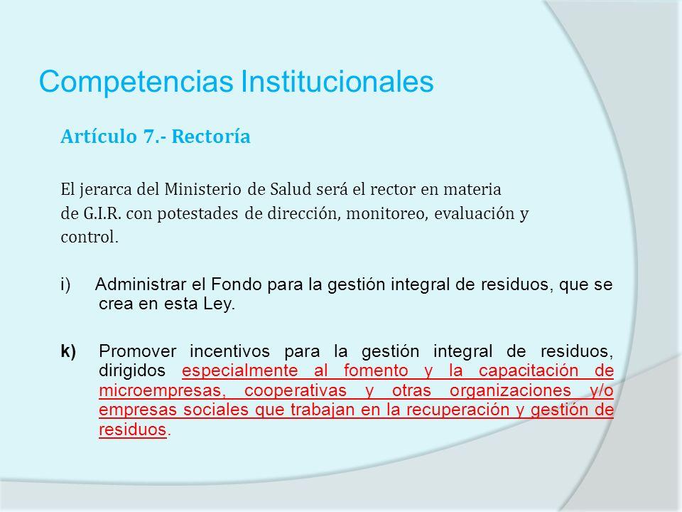 Competencias Institucionales Artículo 7.- Rectoría El jerarca del Ministerio de Salud será el rector en materia de G.I.R. con potestades de dirección,