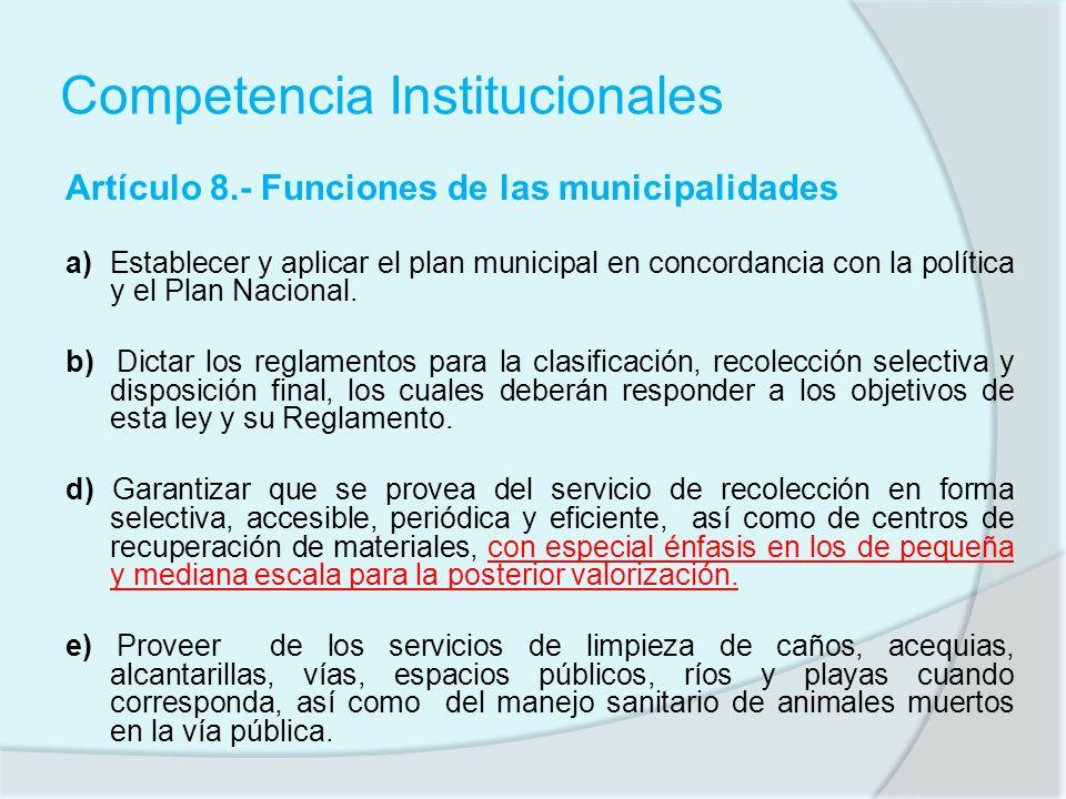Competencia Institucionales Artículo 8.- Funciones de las municipalidades a) Establecer y aplicar el plan municipal en concordancia con la política y
