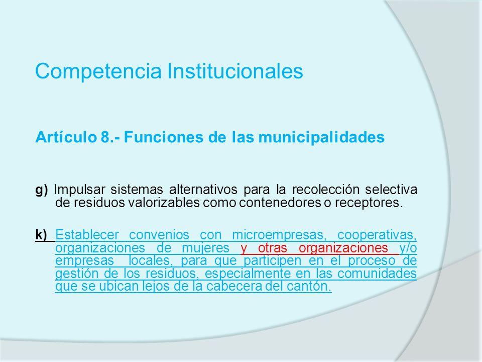 Competencia Institucionales Artículo 8.- Funciones de las municipalidades g) Impulsar sistemas alternativos para la recolección selectiva de residuos