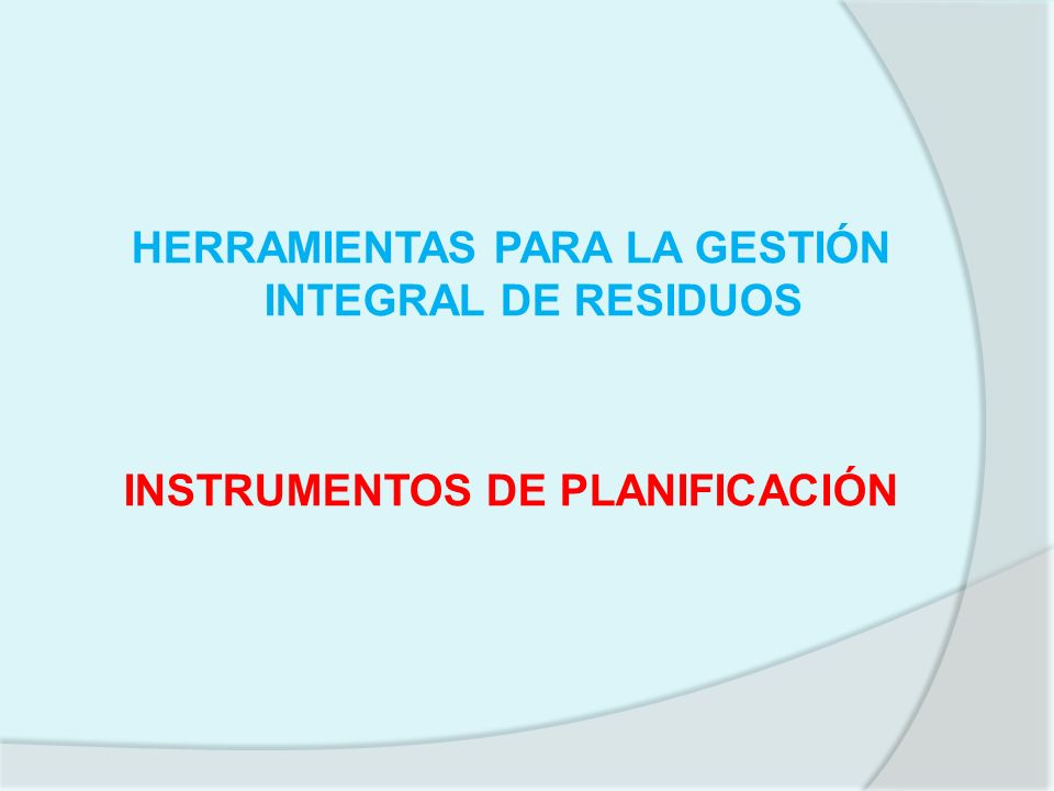 HERRAMIENTAS PARA LA GESTIÓN INTEGRAL DE RESIDUOS INSTRUMENTOS DE PLANIFICACIÓN