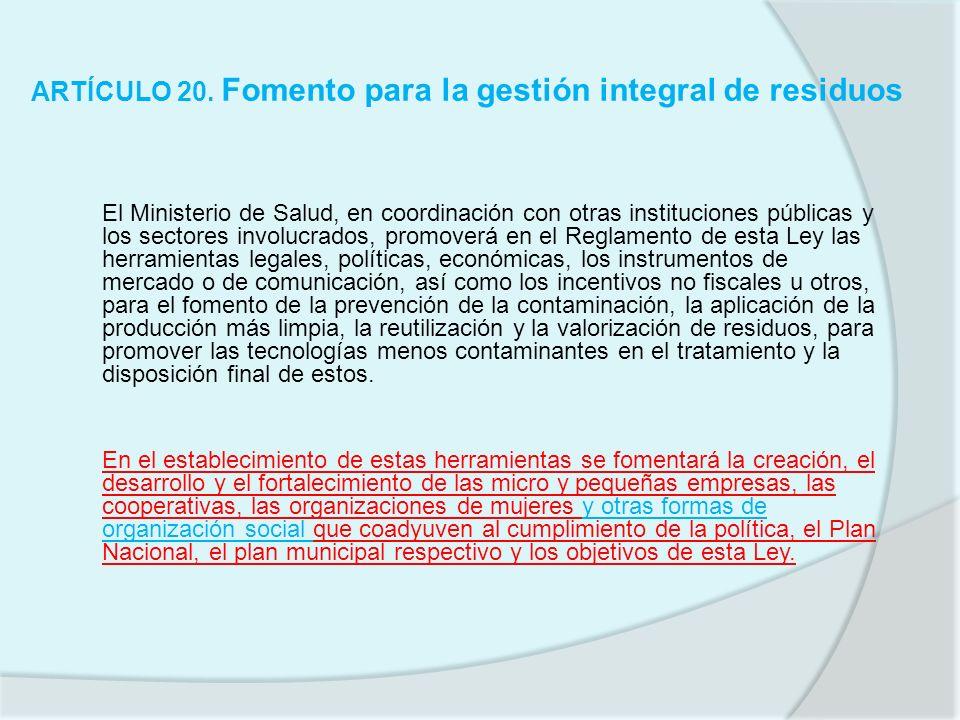 ARTÍCULO 20. Fomento para la gestión integral de residuos El Ministerio de Salud, en coordinación con otras instituciones públicas y los sectores invo