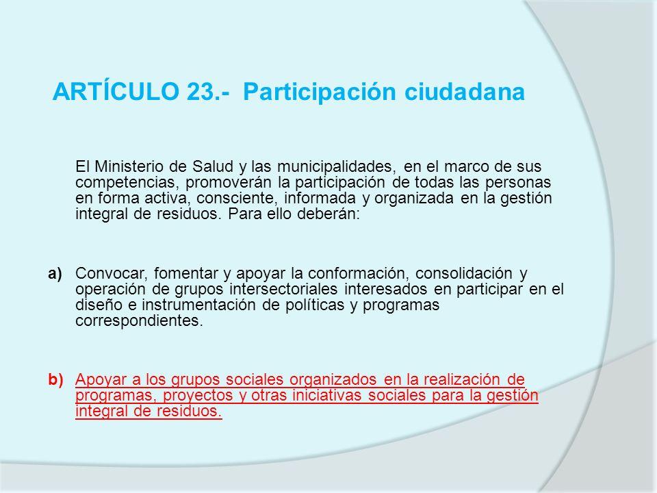 ARTÍCULO 23.- Participación ciudadana El Ministerio de Salud y las municipalidades, en el marco de sus competencias, promoverán la participación de to