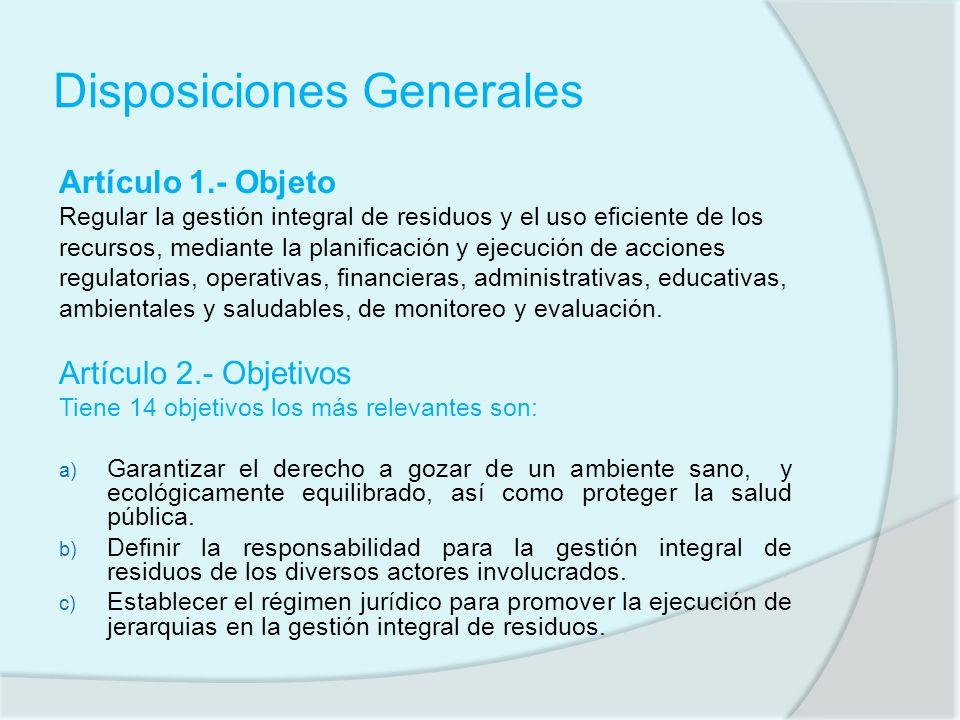 Disposiciones Generales Artículo 1.- Objeto Regular la gestión integral de residuos y el uso eficiente de los recursos, mediante la planificación y ej
