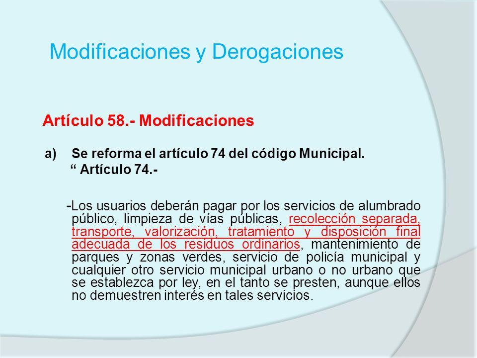 Modificaciones y Derogaciones Artículo 58.- Modificaciones a) Se reforma el artículo 74 del código Municipal. Artículo 74.- - Los usuarios deberán pag