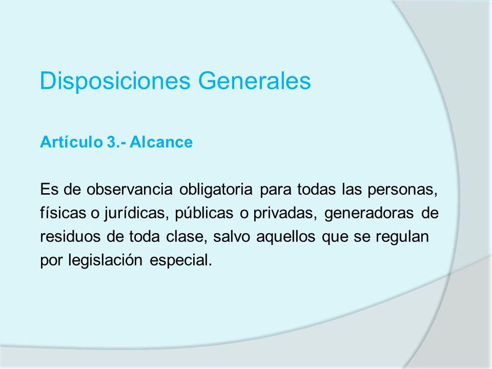 Disposiciones Generales Artículo 3.- Alcance Es de observancia obligatoria para todas las personas, físicas o jurídicas, públicas o privadas, generado