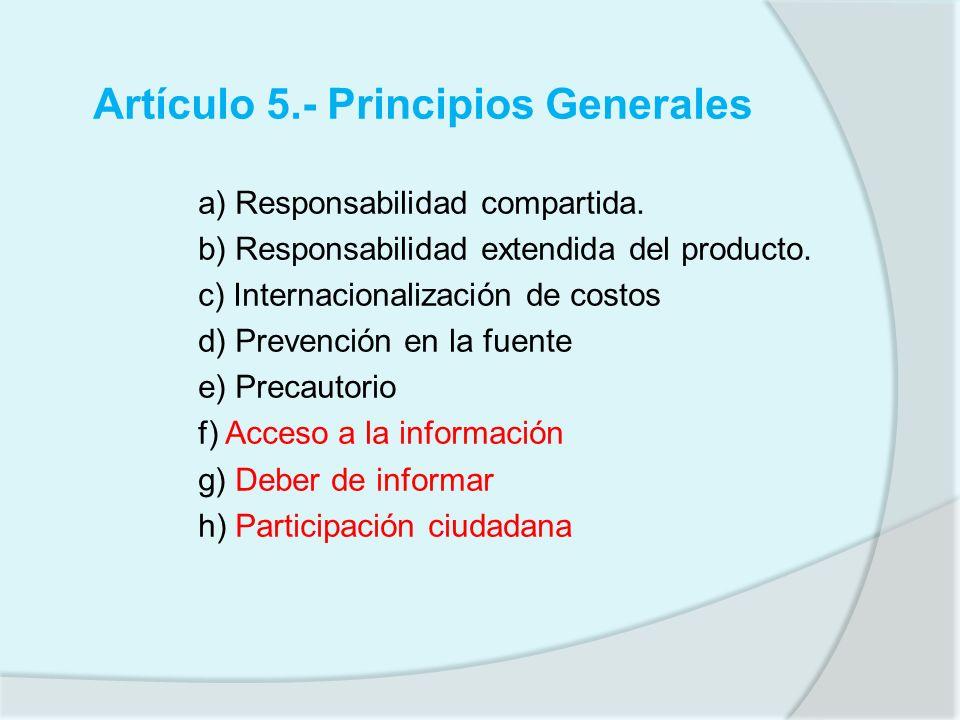 Artículo 5.- Principios Generales a) Responsabilidad compartida. b) Responsabilidad extendida del producto. c) Internacionalización de costos d) Preve