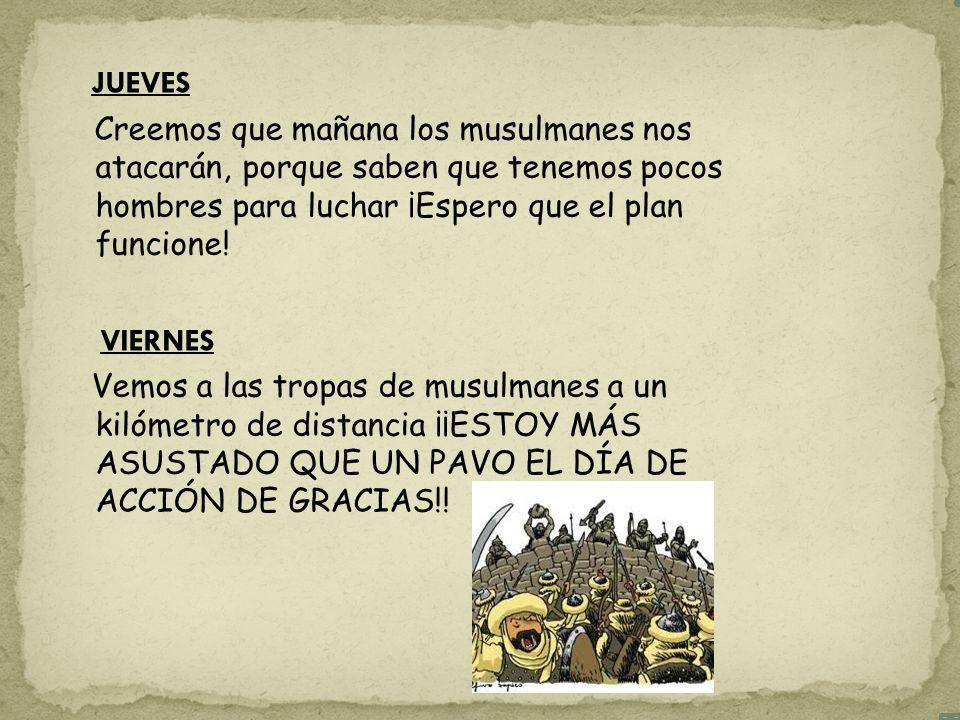 SÁBADO Estamos en plena batalla, los musulmanes están atacando espero que el plan funcione, mi madre, Jimena Blázquez ha ordenado que las mujeres se pongan de arqueros y guardianas.