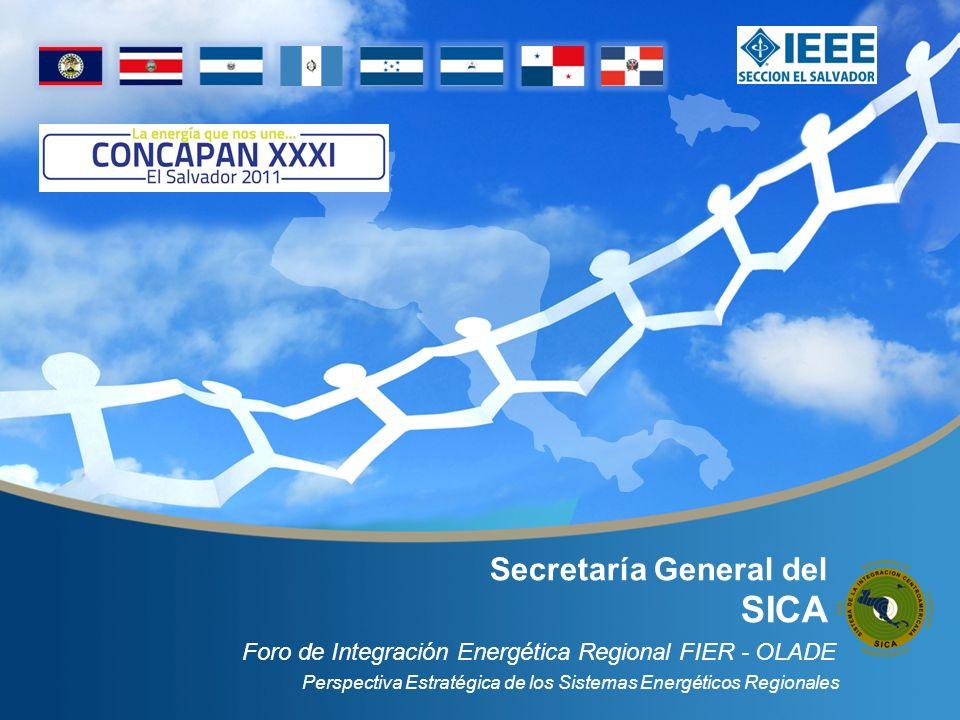 Secretaría General del SICA Perspectiva Estratégica de los Sistemas Energéticos Regionales Foro de Integración Energética Regional FIER - OLADE