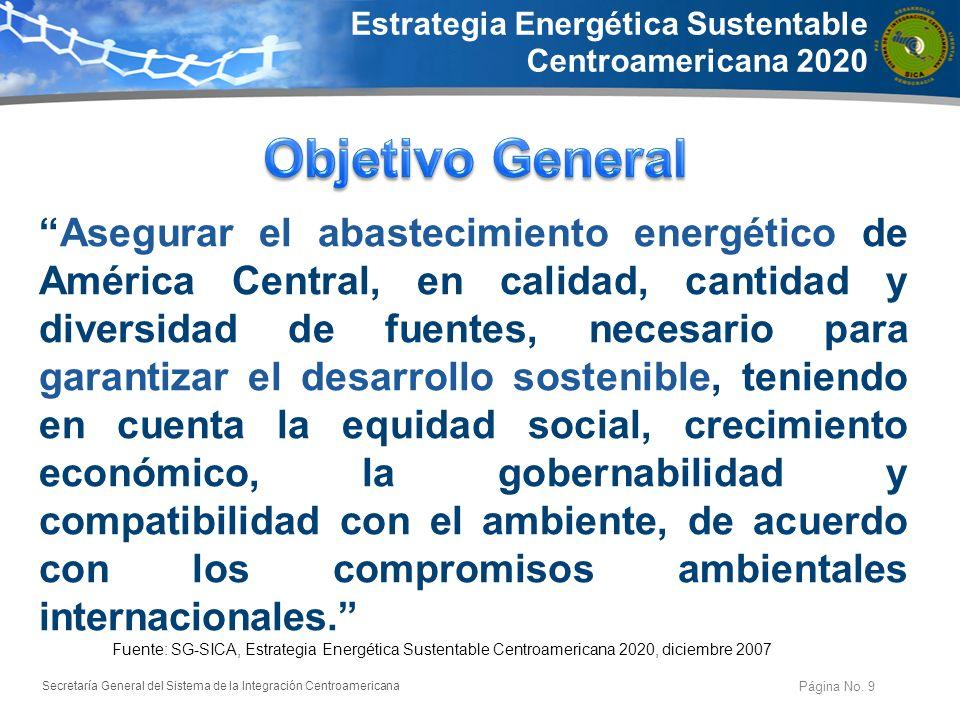 Secretaría General del Sistema de la Integración Centroamericana Página No. 9 Asegurar el abastecimiento energético de América Central, en calidad, ca
