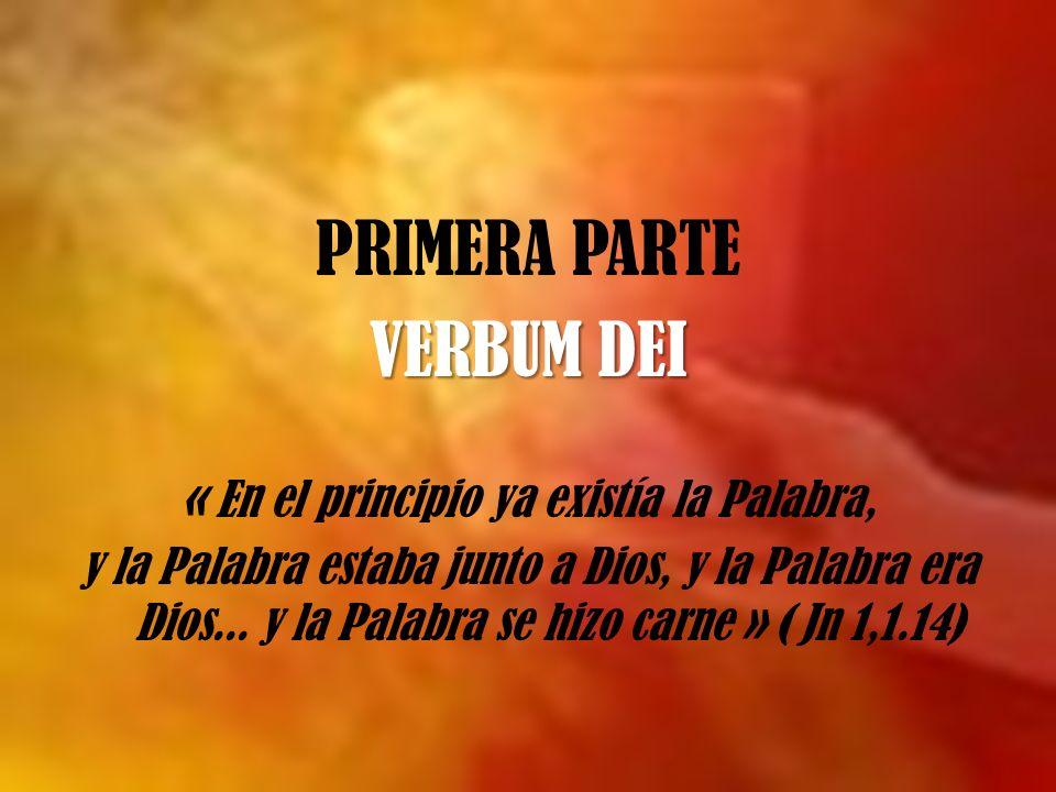 PRIMERA PARTE VERBUM DEI « En el principio ya existía la Palabra, y la Palabra estaba junto a Dios, y la Palabra era Dios...