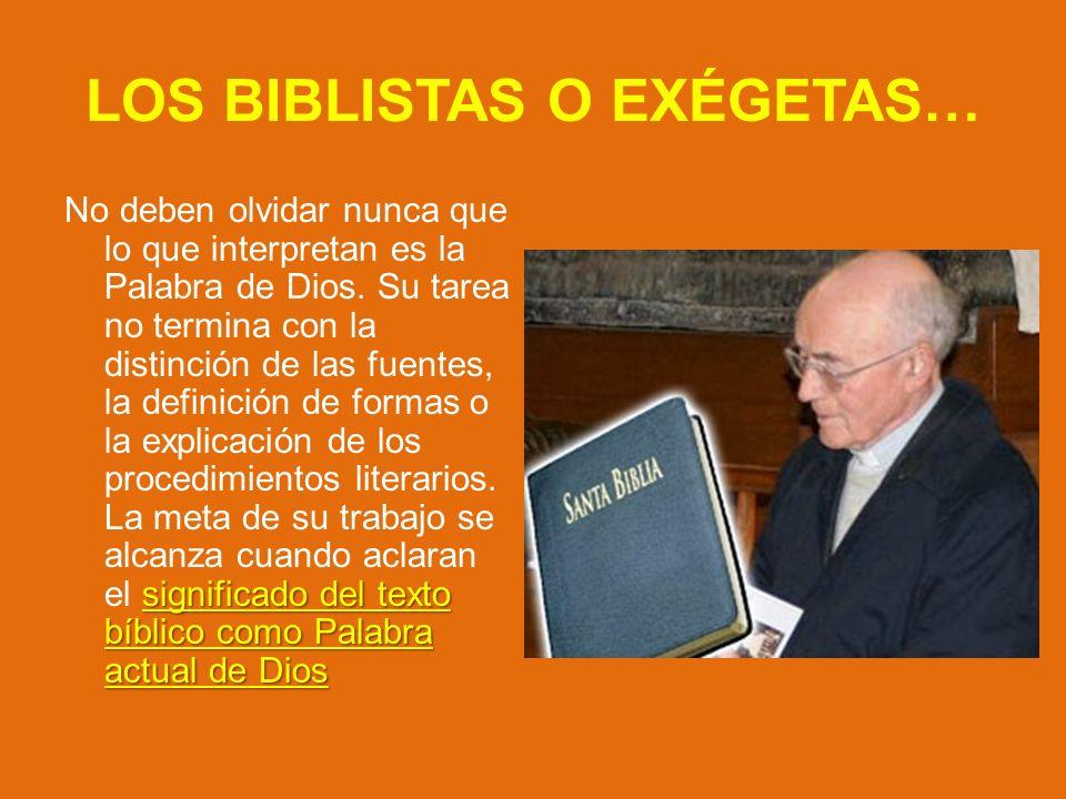 LOS BIBLISTAS O EXÉGETAS… significado del texto bíblico como Palabra actual de Dios No deben olvidar nunca que lo que interpretan es la Palabra de Dios.