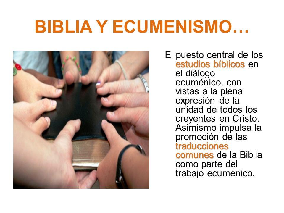 BIBLIA Y ECUMENISMO… estudios bíblicos traducciones comunes El puesto central de los estudios bíblicos en el diálogo ecuménico, con vistas a la plena expresión de la unidad de todos los creyentes en Cristo.