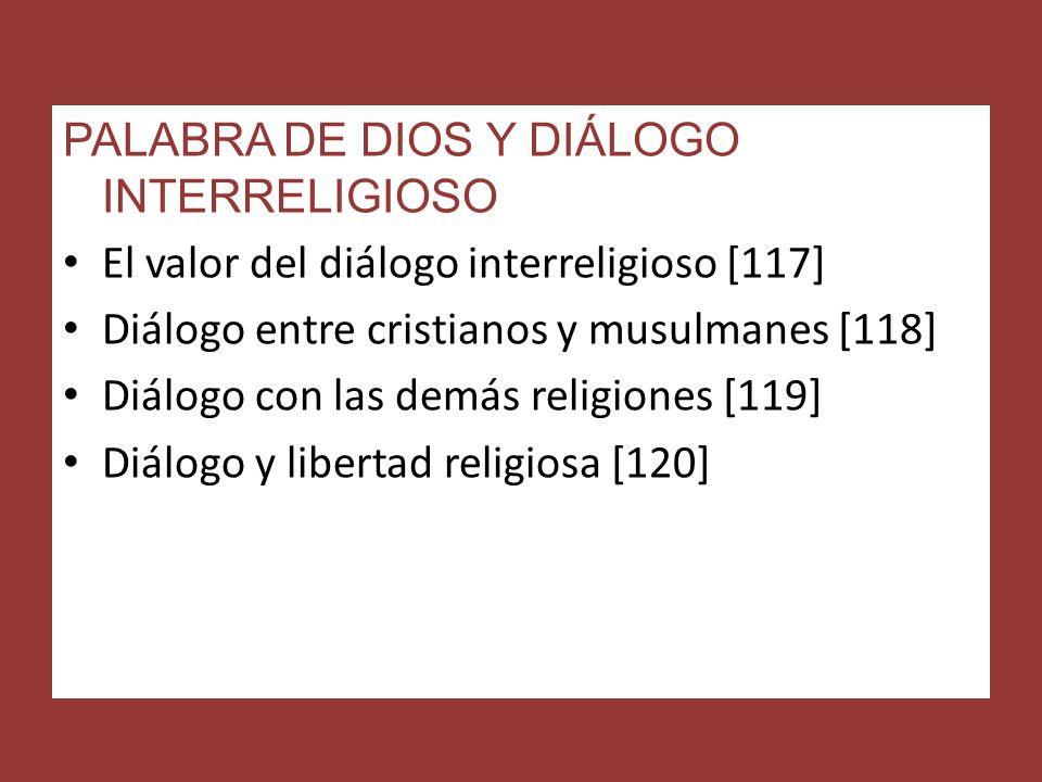 PALABRA DE DIOS Y DIÁLOGO INTERRELIGIOSO El valor del diálogo interreligioso [117] Diálogo entre cristianos y musulmanes [118] Diálogo con las demás religiones [119] Diálogo y libertad religiosa [120]