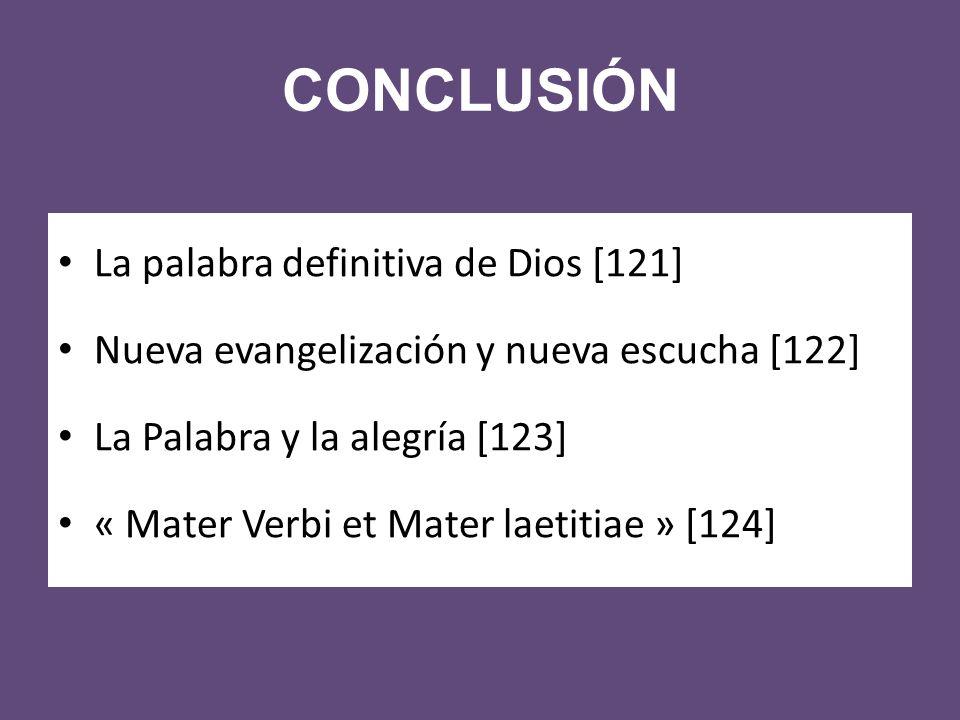 CONCLUSIÓN La palabra definitiva de Dios [121] Nueva evangelización y nueva escucha [122] La Palabra y la alegría [123] « Mater Verbi et Mater laetitiae » [124]