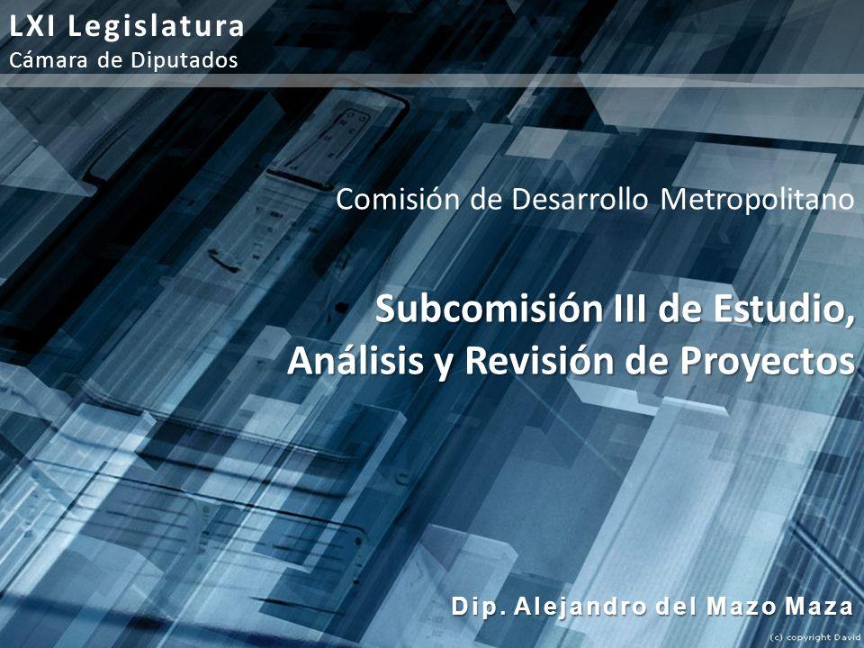 Comisión de Desarrollo Metropolitano Subcomisión III de Estudio, Análisis y Revisión de Proyectos Dip. Alejandro del Mazo Maza LXI Legislatura Cámara