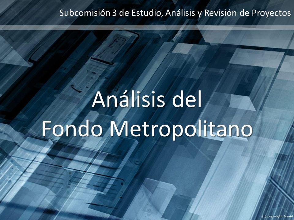 Subcomisión 3 de Estudio, Análisis y Revisión de Proyectos Análisis del Fondo Metropolitano