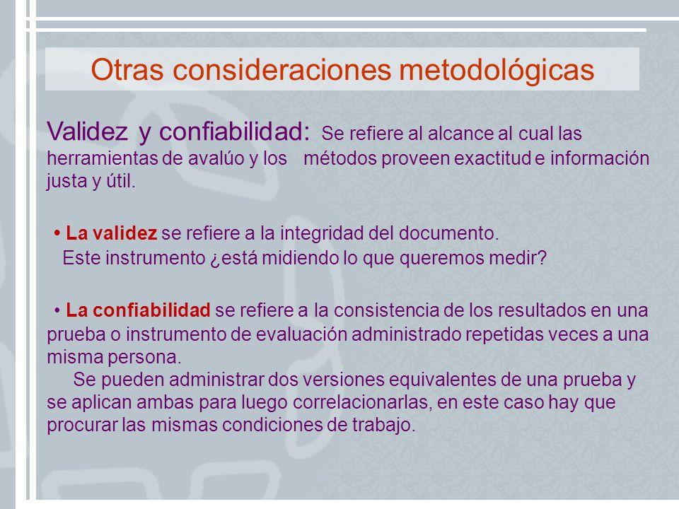 Validez y confiabilidad: Se refiere al alcance al cual las herramientas de avalúo y los métodos proveen exactitud e información justa y útil. La valid