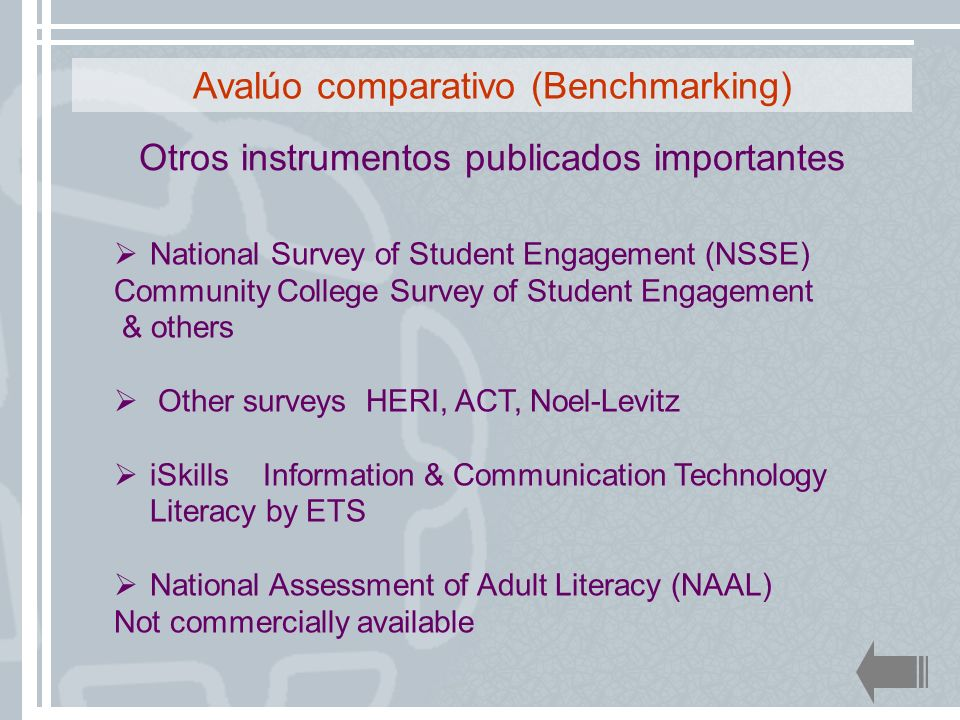 Avalúo comparativo (Benchmarking) National Survey of Student Engagement (NSSE) Community College Survey of Student Engagement & others Other surveys H